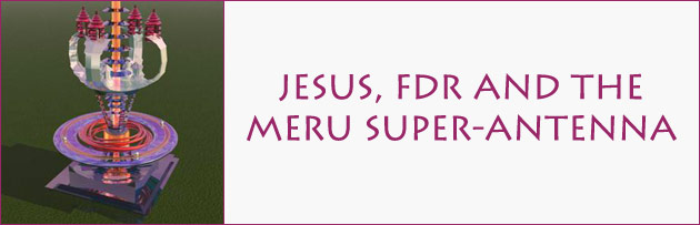 Jesus, FDR and the Meru Super-Antenna